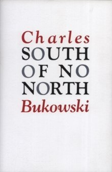 South of No North by Charles Bukowski