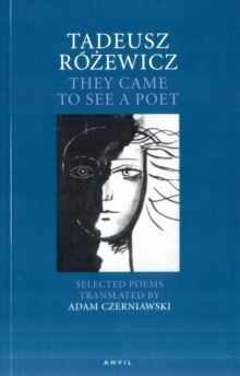 Tadeusz Rozewicz: They Came to See a Poet : Selected Poems by Tadeusz Rozewicz