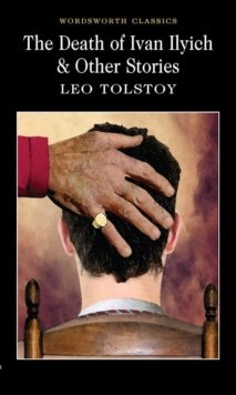 The Death of Ivan Ilyich & Other Stories by Leo Tolstoy