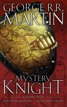 The Mystery Knight : A Graphic Novel by George R.R. Martin