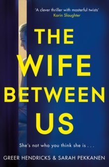 The Wife Between Us by Greer Hendricks, Sarah Pekkanen