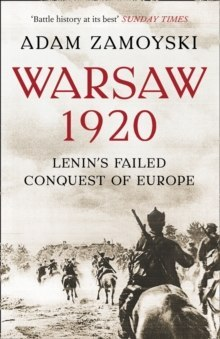 Warsaw 1920 : Lenin'S Failed Conquest of Europe by Adam Zamoyski