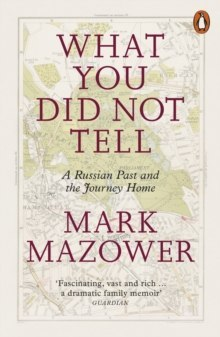What You Did Not Tell : A Russian Past and the Journey Home by Mark Mazower