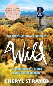 Wild : A Journey from Lost to Found by Cheryl Strayed