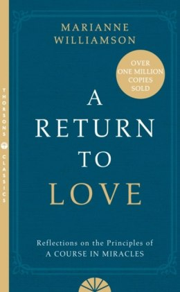 A Return to Love : Reflections on the Principles of a Course in Miracles by Marianne Williamson