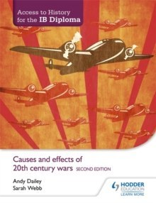 Access to History for the IB Diploma: Causes and effects of 20th-century wars Second Edition by Andy Dailey, Sarah Webb