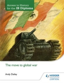 Access to History for the IB Diploma: The Move to Global War by Andy Dailey
