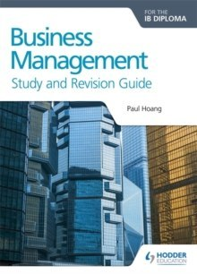 Business Management for the IB Diploma Study and Revision Guide by Paul Hoang