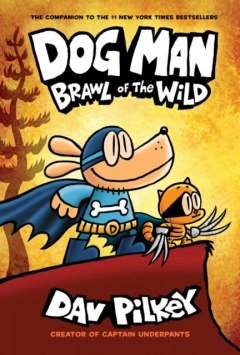 Dog Man 6: Brawl of the Wild : 6 by Dav Pilkey