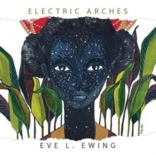 Electric Arches by Eve L. Ewing
