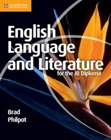 English Language and Literature for the IB Diploma by Brad Philpot