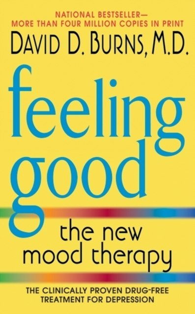 Feeling Good : The New Mood Therapy by David D. M.D. Burns