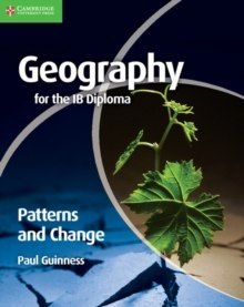 Geography for the IB Diploma Patterns and Change by Paul Guinness