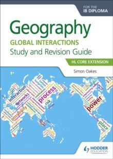 Geography for the IB Diploma Study and Revision Guide HL Core Extension : HL Core Extension by Simon Oakes