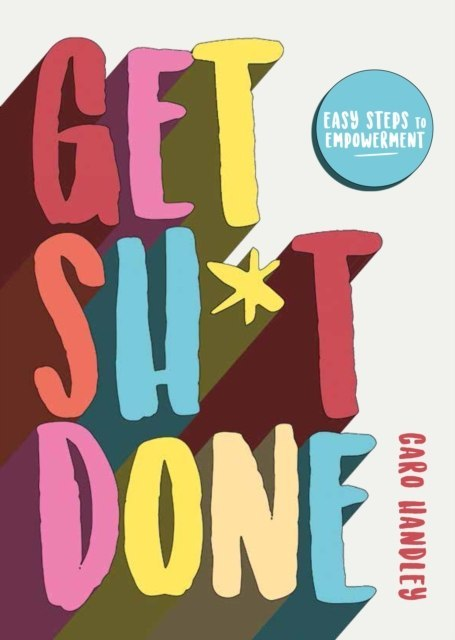 Get Sh*t Done by Caro Handley