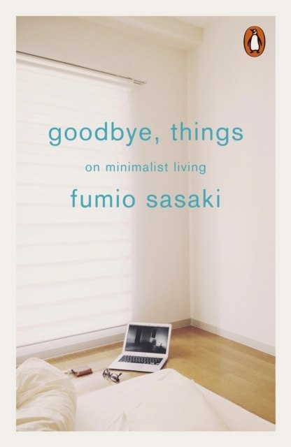 Goodbye, Things : On Minimalist Living by Fumio Sasaki