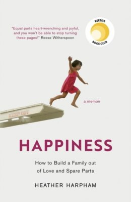 Happiness : The Crooked Little Road to Semi-Ever After by Heather Harpham