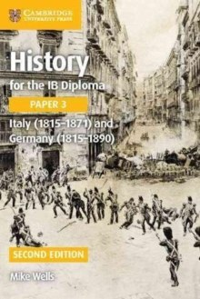 History for the IB Diploma Paper 3 Italy (1815-1871) and Germany (1815-1890) by Mike Wells