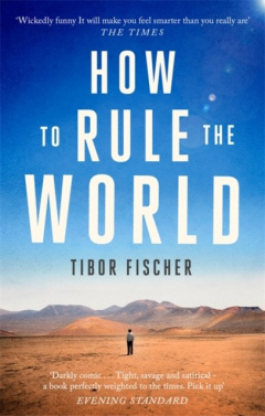 How to Rule the World by Tibor Fischer
