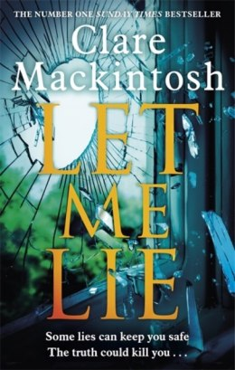 Let Me Lie : The Number One Sunday Times Bestseller by Clare Mackintosh