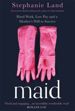 Maid : Hard Work, Low Pay, and a Mother's Will to Survive by Stephanie Land