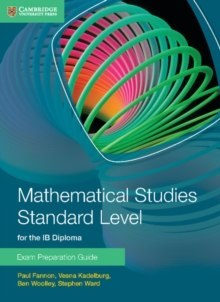 Mathematical Studies Standard Level for the IB Diploma Exam by Paul Fannon, Vesna Kadelburg, Ben Woolley, Stephen Ward