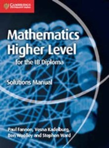 Mathematics for the IB Diploma Higher Level Solutions Manual by Paul Fannon, Vesna Kadelburg, Ben Woolley, Stephen Ward