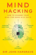 Mind Hacking : How to Change Your Mind for Good in 21 Days by Sir John Hargrave