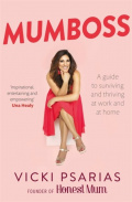 Mumboss : The Honest Mum's Guide to Surviving and Thriving at Work and at Home by Vicki Psarias