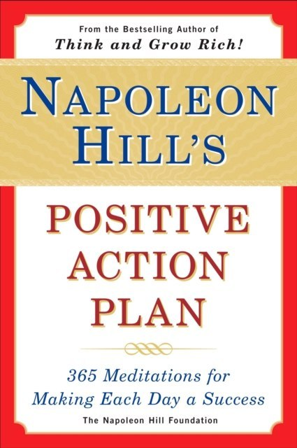 Napoleon Hill's Positive Action Plan : 365 Meditations for Making Each Day a Success by Napoleon Hill Foundation