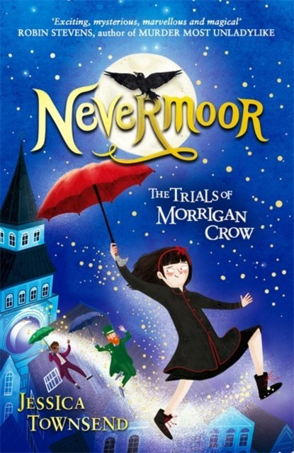 Nevermoor: Nevermoor : The Trials of Morrigan Crow Book 1 by Jessica Townsend