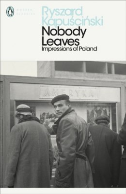 Nobody Leaves : Impressions of Poland by Ryszard Kapuscinski