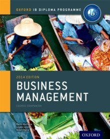 Oxford IB Diploma Programme: Business Management Course Companion by Martin Mwenda Muchena, Loykie Lomine, Robert Pierce