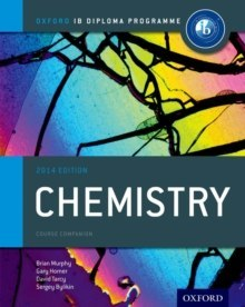 Oxford IB Diploma Programme: Chemistry Course Companion by Sergey Bylikin, Gary Horner, Brian Murphy, David Tarcy
