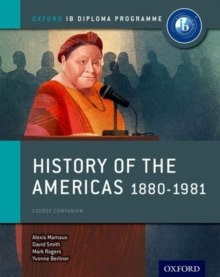 Oxford IB Diploma Programme: History of the Americas 1880-1981 Course Companion by Alexis Mamaux, David Smith, Mark Rogers