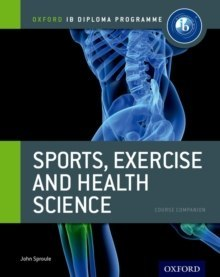 Oxford IB Diploma Programme: Sports, Exercise and Health Science Course Companion by John Sproule