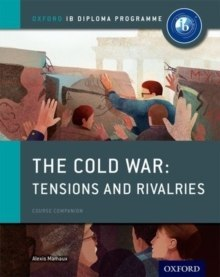 Oxford IB Diploma Programme: The Cold War: Superpower Tensions and Rivalries Course Companion by Alexis Mamaux