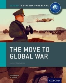 Oxford IB Diploma Programme: The Move to Global War Course Companion by Joanna Thomas, Keely Rogers