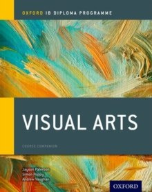 Oxford IB Diploma Programme: Visual Arts Course Companion by Jayson Paterson, Simon Poppy, Andrew Vaughan