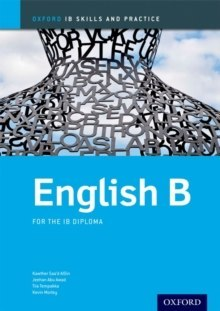 Oxford IB Skills and Practice: English B for the IB Diploma by Kawther Saa'D Aldin, Jeehan Abu-Awad, Tiia Tempakka, Kevin Morley