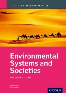 Oxford IB Skills and Practice: Environmental Systems and Societies for the IB Diploma by Jill Rutherford, Gillian Williams