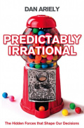 Predictably Irrational : The Hidden Forces That Shape Our Decisions by Dan Ariely