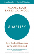 Simplify : How the Best Businesses in the World Succeed by Richard Koch, Greg Lockwood