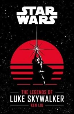 Star Wars: The Legends of Luke Skywalker by Ken Liu
