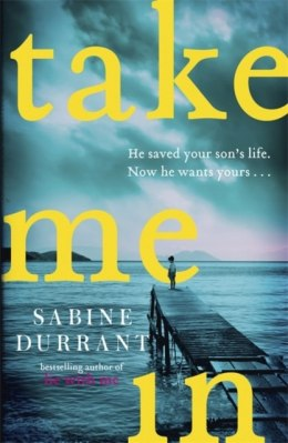 Take Me In : the twisty, unputdownable thriller from the bestselling author of Lie With Me by Sabine Durrant