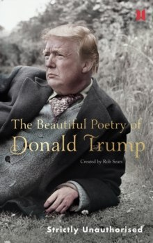 The Beautiful Poetry of Donald Trump by Robert Sears
