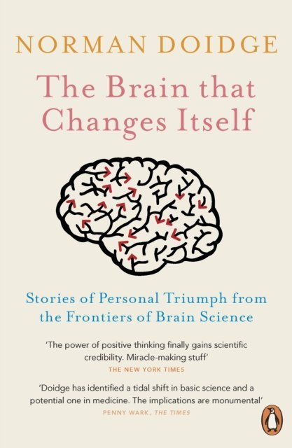 The Brain That Changes Itself : Stories of Personal Triumph from the Frontiers of Brain Science by Norman Doidge