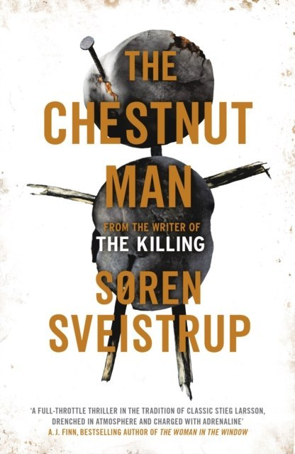 The Chestnut Man : The gripping debut novel from the writer of The Killing by Soren Sveistrup