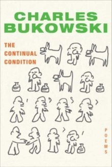 The Continual Condition : Poems by Charles Bukowski