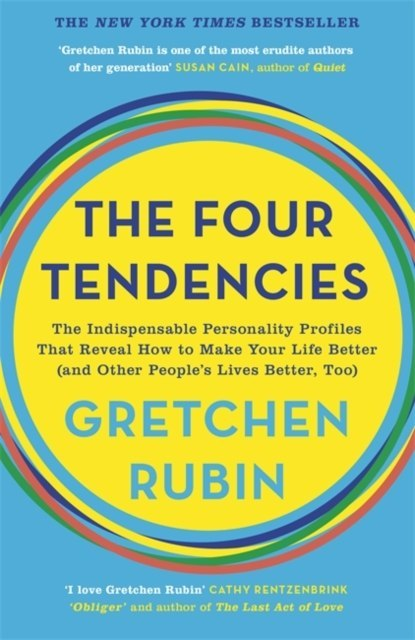 The Four Tendencies: The Indispensable Personality Profiles That Reveal How to Make Your Life Better by Gretchen Rubin